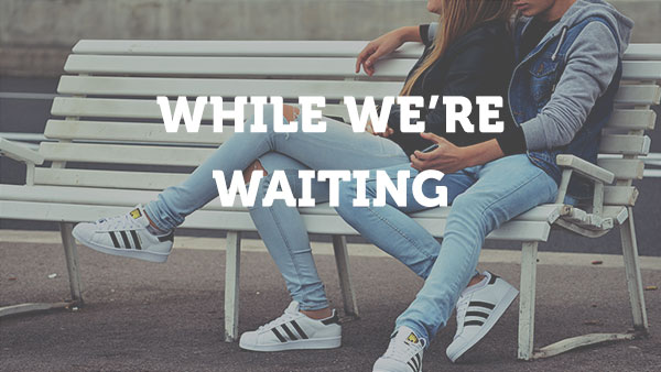 whilewerewaiting